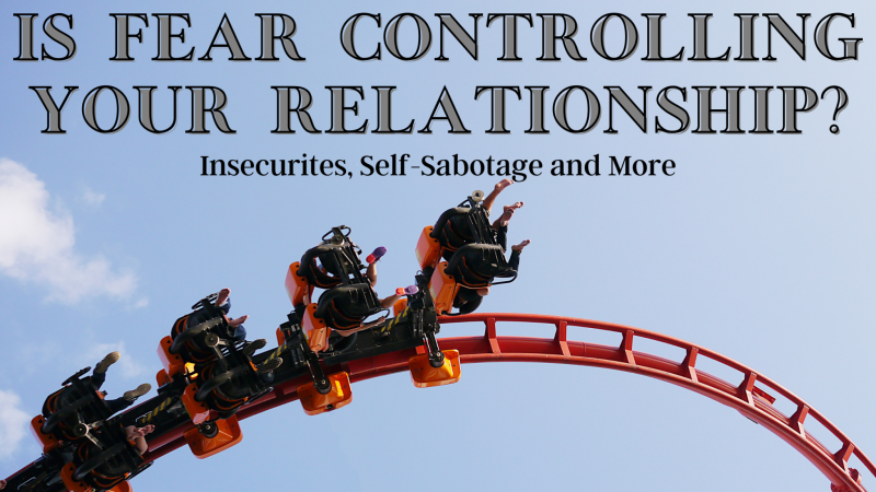 Fear Controlling Your Relationship?